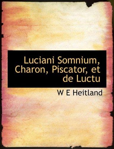 Luciani Somnium, Charon, Piscator, et de Luctu (Large Print Edition)