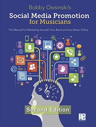 Social Media Promotion For Musicians - Second Edition: The Manual For Marketing Yourself, Your