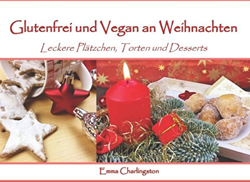 Glutenfrei und Vegan an Weihnachten: Leckere Plätzchen, Torten und Desserts
