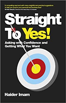 Straight to Yes: Asking with Confidence and Getting What You Want von [Imam, Haider]