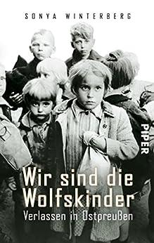 Wir sind die Wolfskinder: Verlassen in Ostpreußen von [Winterberg, Sonya]