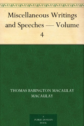 Miscellaneous Writings and Speeches -- Volume 4