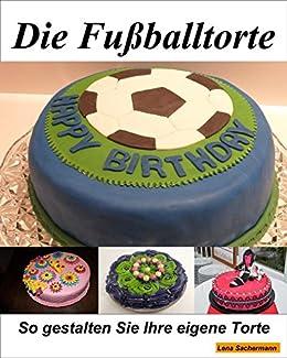 Die Fussballtorte Eine Einfach Geniale Fussball Torten Kuchen Anleitung Zum Selber Backen