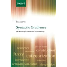 Syntactic Gradience: The Nature of Grammatical Indeterminacy by Bas Aarts (2007-08-02)