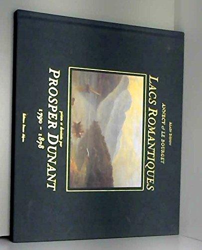 ANNECY ET LE BOURGET. Lacs romantiques peints et dessinés par Prosper Dunant 1790-1878