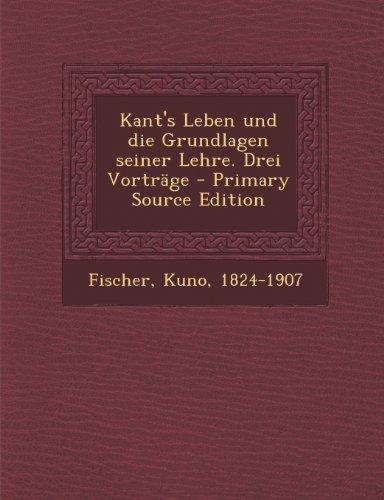 Kant's Leben und die Grundlagen seiner Lehre. Drei Vorträge