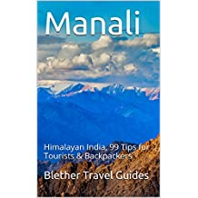 Manali: Himalayan India, 99 Tips for Tourists & Backpackers (India Travel Guide Book 11) (English Edition)