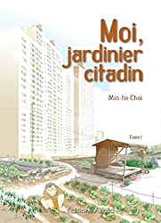 Moi, jardinier citadin - tome 1