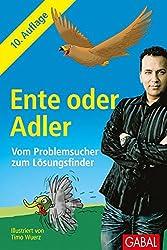 Ente Oder Adler: Vom Problemsucher Zum Lösungsfinder (Dein Erfolg)
