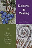 Eucharist as Meaning: Critical Metaphysics and Contemporary Sacramental Theology by Joseph C. Mudd (June 01,2014)