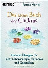 Das kleine Buch der Chakras: Einfache Übungen für mehr Lebensenergie, Harmonie und Gesundheit