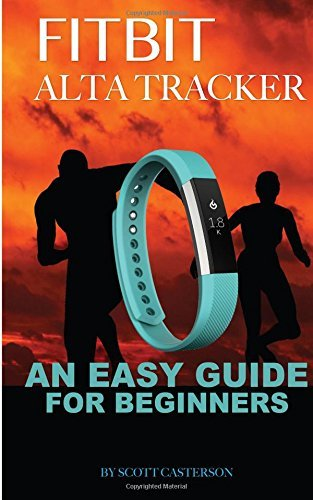 Fitbit Alta Trackter: An Easy Guide for Beginners by Scott Casterson (2016-03-03)