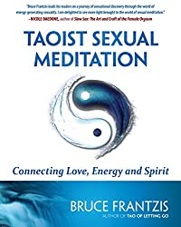Taoist Sexual Meditation: The Way of Love, Energy and Spirit