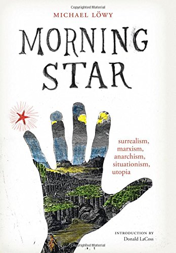 Morning Star: Surrealism, Marxism, Anarchism, Situationism, Utopia (Surrealist Revolution)