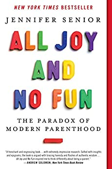 All Joy and No Fun: The Paradox of Modern Parenthood von [Senior, Jennifer]