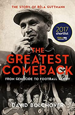 The Greatest Comeback: From Genocide To Football Glory: The Story of Béla Guttman (English Edition)