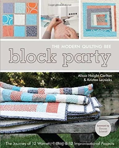 Block Party: The Modern Quilting Bee - The Journey of 12 Women, 1 Blog, & 12 Improvisational Projects