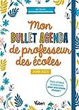 Mon Bullet Agenda de professeur des écoles 2019/2020 - Plein d'idées et d'astuces pour une année...