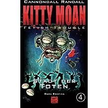 Fetish-Trouble 4: Stadt der Toten (Kitty Moan)