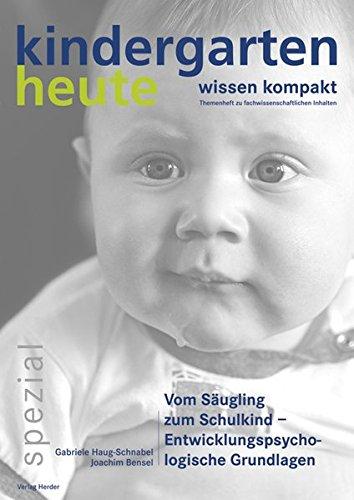 Vom Säugling zum Schulkind - Entwicklungspsychologische Grundlagen (Kindergarten heute spezial)