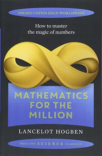 Mathematics for the Million: How to Master the Magic of Numbers (Prelude Science Classics) por Lancelot Hogben