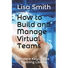 How to Build and Manage Virtual Teams: Andere Keys Skills Training Library