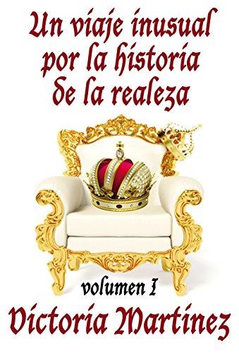 Un viaje inusual por la historia de la realeza, Volumen I