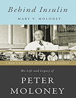 Behind Insulin: The Life and Legacy of Doctor Peter Joseph Moloney by [Moloney, Mary V.]