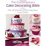 [ THE CONTEMPORARY CAKE DECORATING BIBLE: OVER 150 TECHNIQUES AND 80 STUNNING PROJECTS ] The Contemporary Cake Decorating Bible: Over 150 Techniques and 80 Stunning Projects By Smith, Lindy ( Author ) Oct-2011 [ Paperback ]