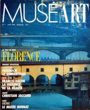 MUSEART [No 1] du 01/06/1990 - SOMMAIRE - EDITORIAL OÇô HAMBOURG OÇô CASPAR DAVID FRIEDRICH OÇô LE GRAND AIR DU ROMANTISME OÇô NEW YORK OÇô BACON CRIE OÇô RETROSPECTIVE AMERICAINE DOÇÖUN MAITRE DE LA FIGURATION OÇô LONDRES OÇô VERS UN NOUVEL ORDRE CLASSIQUE OÇô ON CLASSIC GROUND A LONDRES OÇô PARIS OÇô WRIGHT OF DERBY OÇô UN GRAND CLASSIQUE ANGLAIS OÇô MARSEILLE OÇô JACCARD JOUE AVEC LE FEU OÇô BAYONNE OÇô LE MUSEE BONNAT OÇô LA VILLE DU MOIS OÇô FLORENCE OÇô LE BERCEAU DOÇÖUNE RENAISSANCE OÇô P
