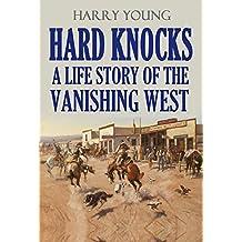 Hard Knocks:  a Life Story of the  Vanishing West (1915) (English Edition)