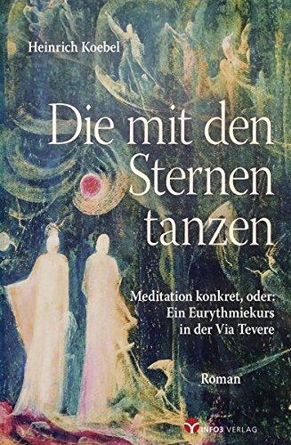 Die mit den Sternen tanzen: Meditation konkret. Oder: Ein Eurythmiekurs in der Via Tevere