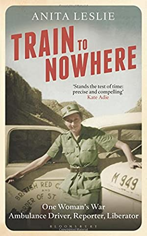 Train to Nowhere: One Woman's War, Ambulance Driver, Reporter, Liberator