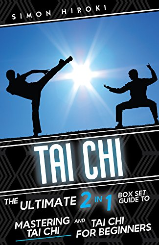 Tai Chi: The Ultimate 2 in 1 Guide to Mastering Tai Chi for Beginners and Tai Chi! (Tai Chi - Tai Chi for Beginners - Martial Arts for Beginners - Martial ... - Fighting Techniques) (English Edition) por Simon Hiroki