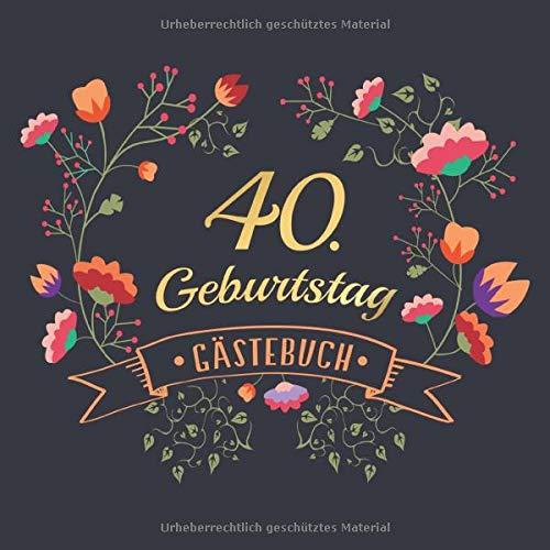 40. Geburtstag Gästebuch: Vintage Gästebuch Album - 40 Jahre Geschenkidee Zum Eintragen und zum Ausfüllen von Glückwünschen - Geschenk für Männer und ... Erinnerung; Motiv: Blau Blumen Floral Gold