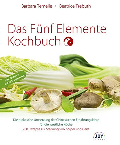Das Fünf Elemente Kochbuch: Die praktische Umsetzung der Chinesischen Ernährungslehre für die westliche Küche
