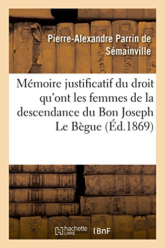 Mémoire justificatif du droit qu'ont les femmes de la descendance du Bon Joseph Le Bègue de Germiny