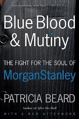 by-beard-patricia-author-blue-blood-and-mutiny-the-fight-for-the-soul-of-morgan-stanley-by-dec-2013-