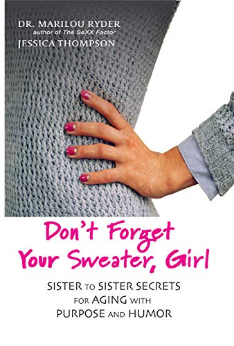 Don't Forget Your Sweater, Girl: Sister to Sister Secrets for Aging with Purpose and Humor (English Edition) Alter Sweatshirt