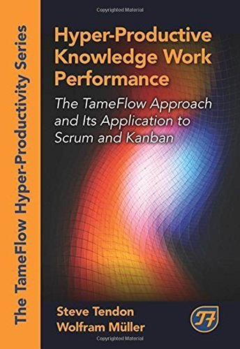 Hyper-Productive Knowledge Work Performance: The TameFlow Approach and Its Application to Scrum and Kanban (The Tameflow Hyper-Productivity) by Steve Tendon (2015-01-11)