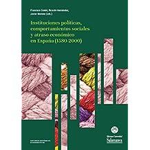Instituciones políticas, comportamientos sociales y atraso económico en España (1580-2000) (Estudios históricos & geográficos, 163)