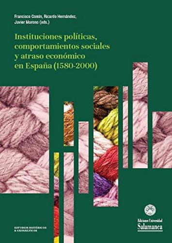 Descargar Libro Instituciones políticas, comportamientos sociales y atraso económico en España (1580-2000) (Estudios históricos & geográficos, 163) de Francisco Comín