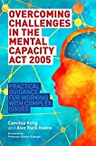 Overcoming Challenges in the Mental Capacity Act 2005: Practical Guidance for Working with Complex Issues