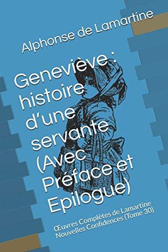 Geneviève : Histoire D'une Servante Avec Préface Et Epilogue: Œuvres Complètes De Lamartine Nouvelles Confidences Tome 30