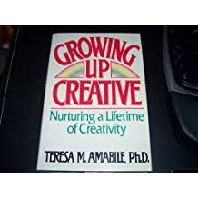 Growing Up Creative: Nurturing a Lifetime of Creativity