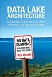 Data Lake Architecture: Designing the Data Lake and Avoiding the Garbage Dump