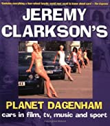 Planet Dagenham: Cars in Film, TV, Music and Sport by Jeremy Clarkson (2004-08-01)
