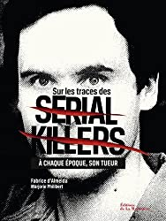 Sur les traces des serial killers : A chaque époque son tueur