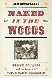 Naked in the Woods: Joseph Knowles and the Legacy of Frontier Fakery by Jim Motavalli (2008-01-29)