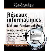 Réseaux informatiques : Notions fondamentales Normes, Architecture, Modèle OSI, TCP/IP, Ethernet, Wi-Fi,...